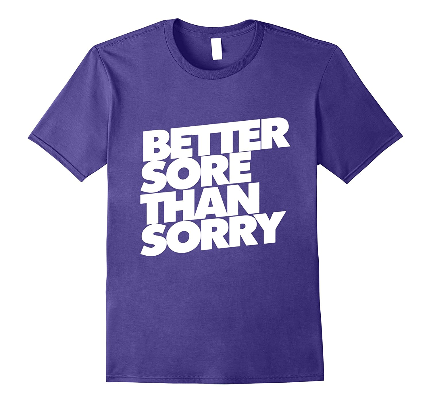Better SORE than SORRY Perfect GYM Funny Authentic T-shirt-Vaci