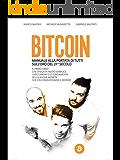 Bitcoin - Manuale alla portata di tutti sull'oro del 21° secolo: Il primo libro che spiega in modo semplice i meccanismi e le fondamenta della nuova moneta ... sta conquistando il mondo (Italian Edition)