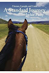 A Standard Journey: 5 horses, 2 people, and 1 tent Kindle Edition