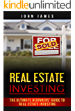 Real Estate Investing: The Ultimate Beginners' Guide to Real Estate Investing
