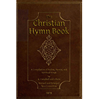 "The Abridged Version of ""The Christian Hymn Book"": A Compilation of Psalms, Hymns and Spiritual Songs, Original and Selected, by A. Campbell and Others"