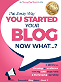 You Started a Blog - Now What....?: 6 Steps to Growing an Audience, Writing Viral Blog Posts & Monetizing your Blog (Beginner Internet Marketing Series Book 2) (English Edition)