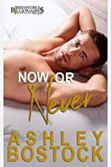 Now or Never: An Irresistible Billionaires Novella Kindle Edition