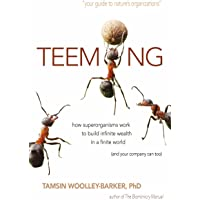 Teeming: How Superorganisms Work Together to Build Infinite Wealth on a Finite Planet (and Your Company Can Too)
