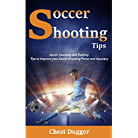 Soccer Shooting Tips: Soccer Coaching and Training Tips to Improve Your Soccer Shooting Power and Accuracy (English Edition)