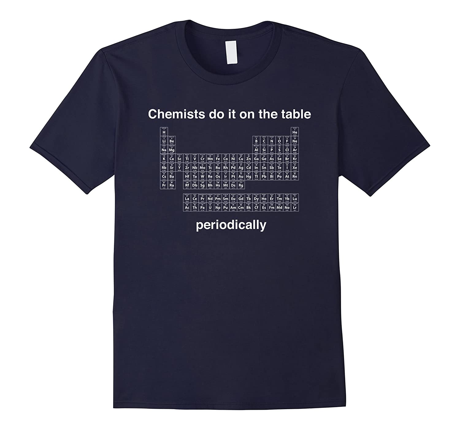 Chemists do it on the table Periodically TShirt-TD
