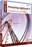 Photoshop Lightroom 4 - Photoshop Lightroom 4: Vom Schnappschuss zum perfekten Bild: Fotos perfekt verwalten und entwickeln (M+T Pearson Foto)