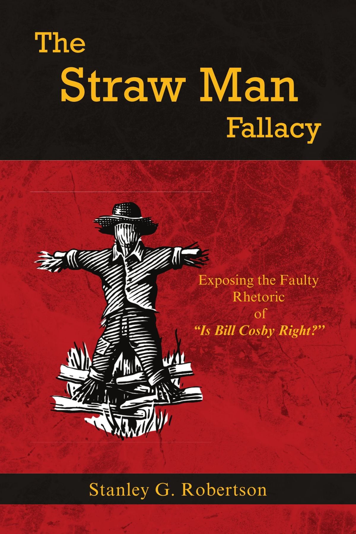 The Straw Man Fallacy: Exposing the Faulty Rhetoric of ''Is Bill Cosby Right?'' pdf