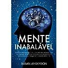 Mente Inabalável: Como Reprogramar O Seu Cérebro Para Acabar Com Os Hábitos Negativos, Vencer A Desorganização Emocional E Al