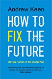 How to Fix the Future: Staying Human in the Digital Age