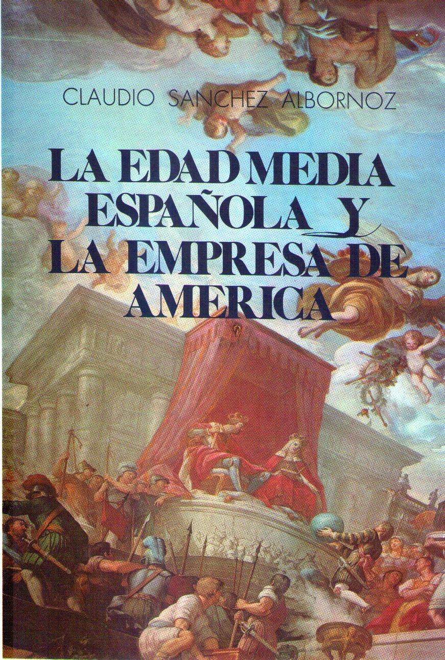 LA EDAD MEDIA ESPAÑOLA Y LA EMPRESA DE AMERICA: Amazon.es: Sanchez Albornoz, Claudio: Libros