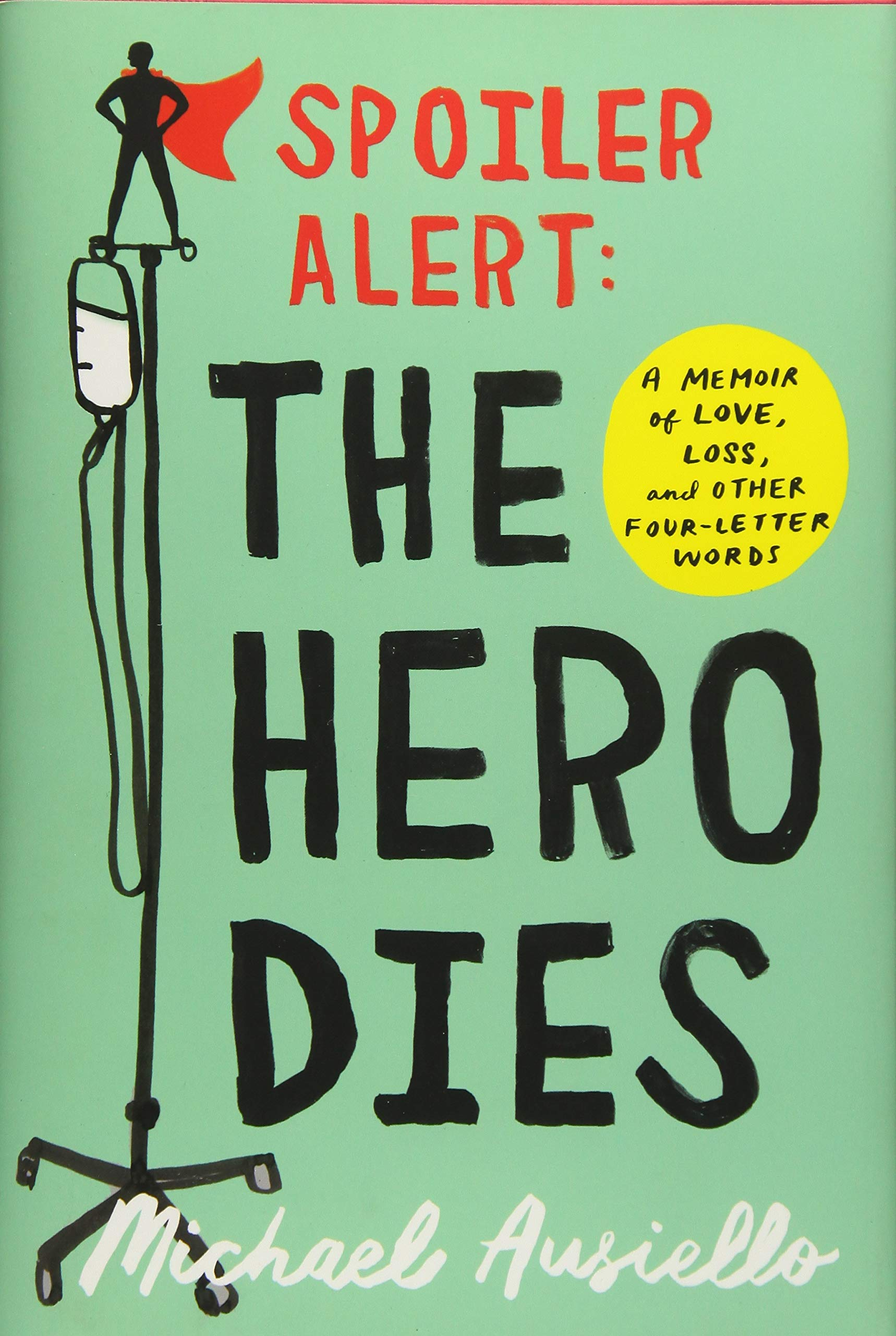 Buy Spoiler Alert: The Hero Dies: A Memoir of Love, Loss, and Other  Four-Letter Words Book Online at Low Prices in India | Spoiler Alert: The  Hero Dies: A ...
