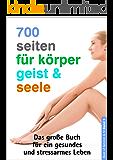 700 Seiten für Körper, Geist und Seele: Das große Buch für ein gesundes und stressarmes Leben (Best of feminin & fit 9)