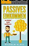 Passives Einkommen: Im Schlaf Geld verdienen - Finanzielle Freiheit durch mehr Geld und mehr Zeit
