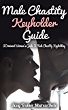 Male Chastity Keyhoder Guide: A Dominant Woman's Guide to Male Chastity Keyholding
