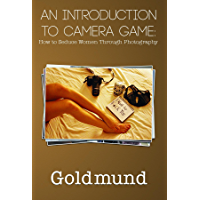 An Introduction to Camera Game: How to Seduce Women Through Photography (English Edition)