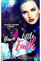 Have A Little Faith (The Devil's Darlings Book 2) Kindle Edition