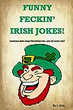 Funny Feckin' Irish Jokes: Humorous Jokes About Everything Irish...sure tis great craic! (English Edition)