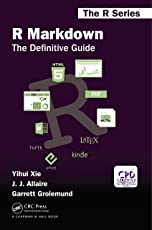 R Markdown: The Definitive Guide (Chapman & Hall/CRC The R Series)