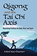Qigong and the Tai Chi Axis: Nourishing Practices for Body, Mind, and Spirit Paperback