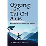 Qigong and the Tai Chi Axis: Nourishing Practices for Body, Mind, and Spirit