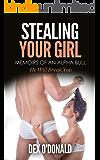 Stealing Your Girl: Memoirs Of An Alpha Bull