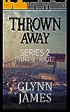 "Thrown Away Series 2 - Part 3 ""Riot"""