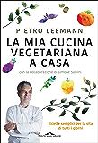 La mia cucina vegetariana a casa: Ricette semplici per la vita di tutti i giorni