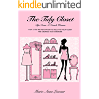 The Tidy Closet: Tips From A French Woman - Easy Steps And Motivation To Declutter Your Closet And Organise Your… book cover