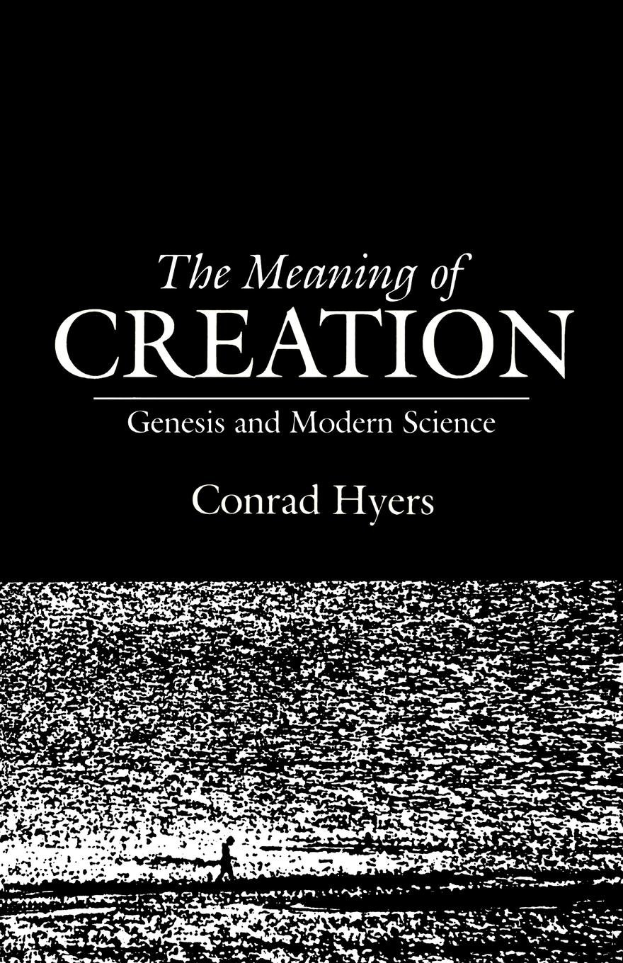 The Meaning of Creation: Genesis and Modern Science: Conrad Hyers:  9780804201254: Amazon.com: Books