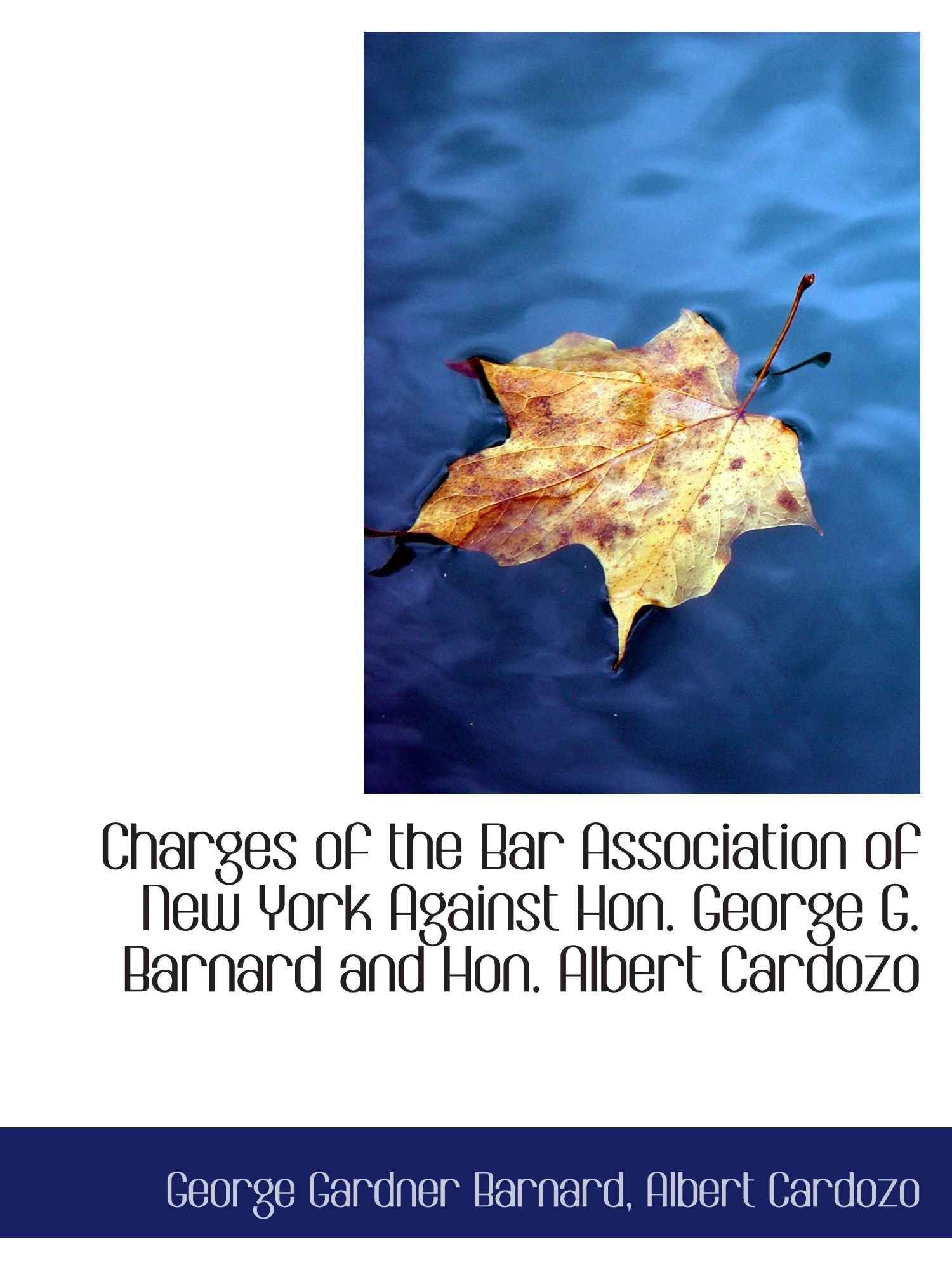 Charges of the Bar Association of New York Against Hon. George G. Barnard and Hon. Albert Cardozo PDF ePub book
