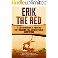 Erik the Red: A Captivating Guide to the Viking Who Founded the First Norse Settlement in Greenland (Captivating History…