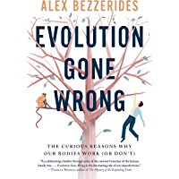Evolution Gone Wrong: The Curious Reasons Why Our Bodies Work (Or Don't) (English Edition)