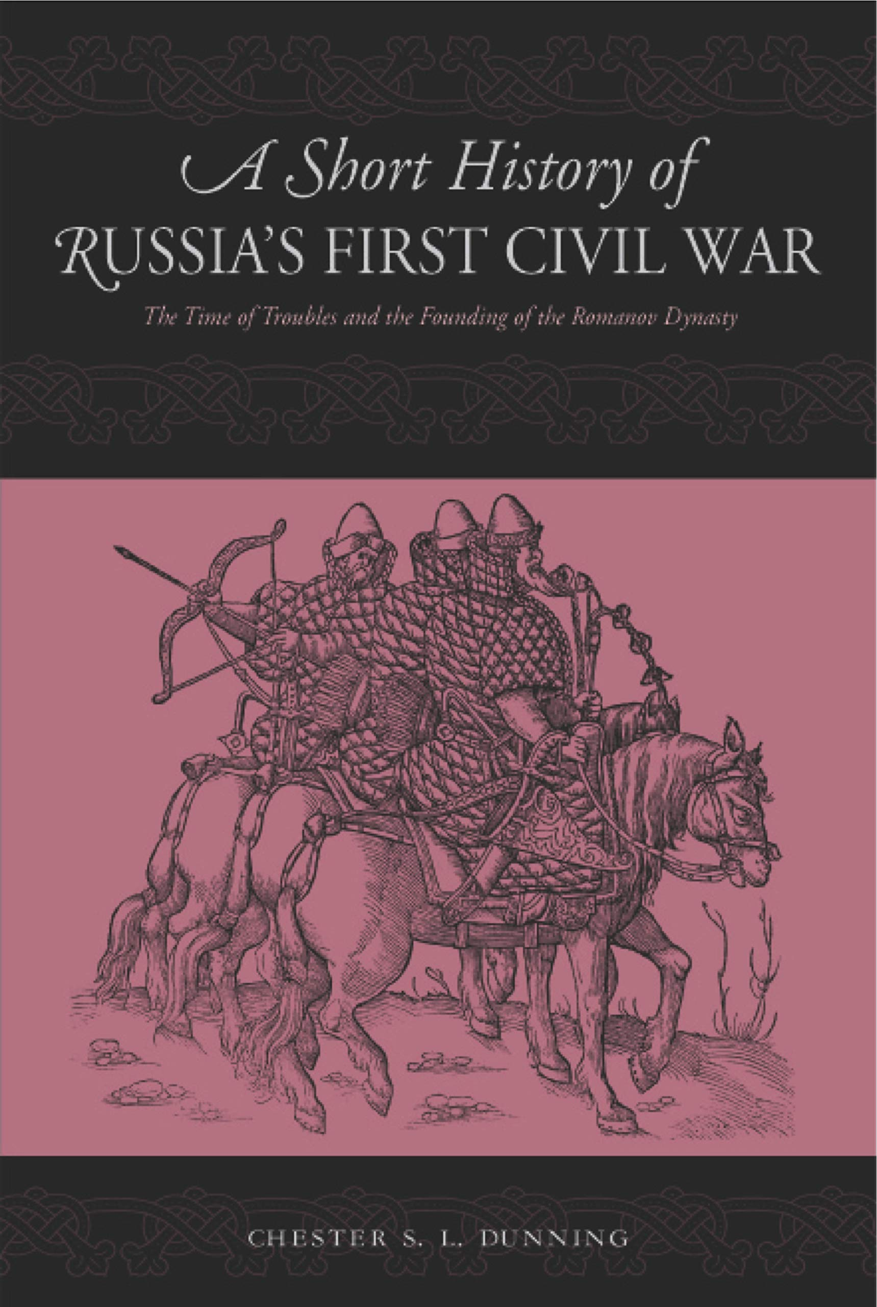 A Short History of Russia's First Civil War: The Time of Troubles and the Founding of the Romanov Dynasty: From the Time of Troubles to the Founding of the Romanov Dynasty por Chester S. L. Dunning