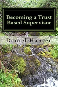 Becoming a Trust Based Supervisor: Management Training (Management Through My Life Book 1)