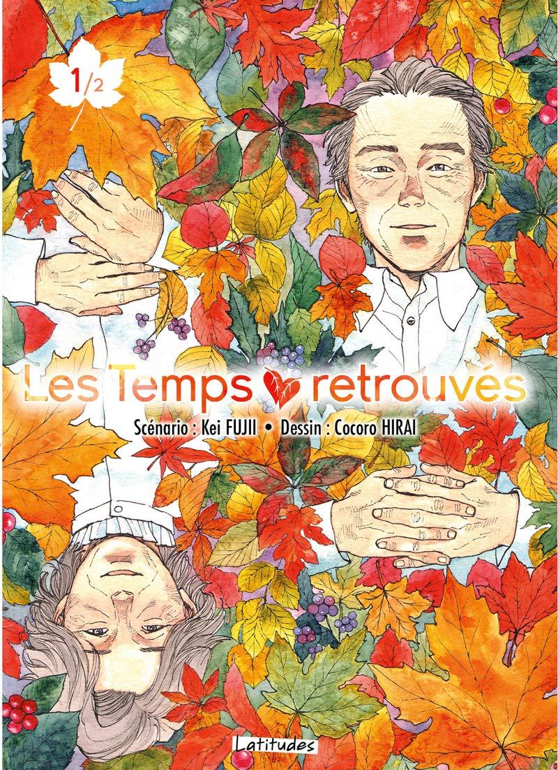 Les Temps retrouvés T01 (1) (Les Temps retrouvés/Latitudes) (French Edition): Fujii, Kei, Oudin, Géraldine, Hirai, Cocoro: 9791032704882: Amazon.com: Books