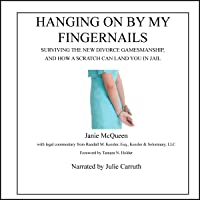 Hanging On by My Fingernails: Surviving the New Divorce Gamesmanship, and How a Scratch Can Land You in Jail