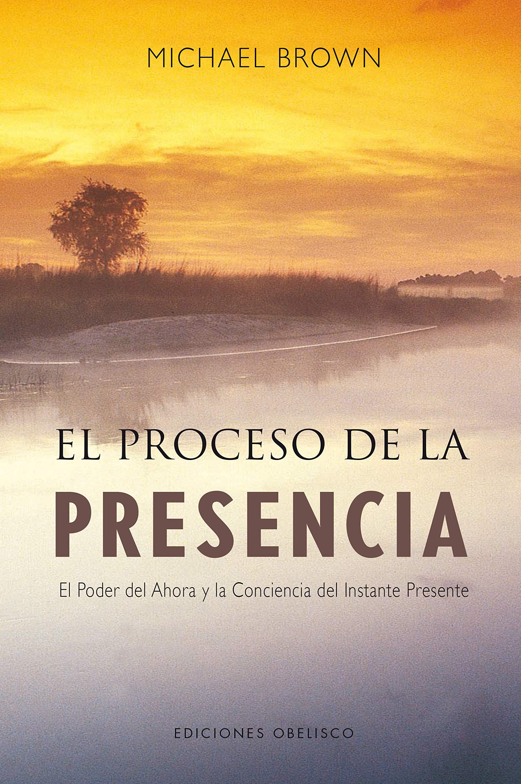 El proceso de la presencia: el poder del ahora y la conciencia del instante  presente NUEVA CONSCIENCIA: Amazon.es: MICHAEL BROWN, Antonio Cutanda  Morant: ...