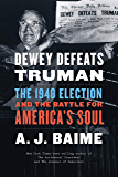 Dewey Defeats Truman: The 1948 Election and the Battle for America's Soul
