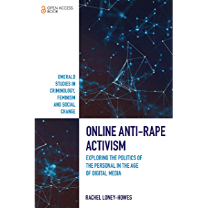 Online Anti-Rape Activism: Exploring the Politics of the Personal in the Age of Digital Media (Emerald Studies in…