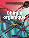 Les cours de Paul Arnaud - Cours de Chimie organique - 19e édition: Cours avec 350 questions et exercices corrigés
