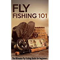 Fly Fishing 101: The Ultimate Fly Fishing Guide for Beginners (English Edition)