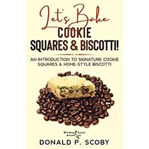 Let's Bake Cookie Squares and Biscotti!: An Introduction to Signature Cookie Squares and Home-Style Biscotti