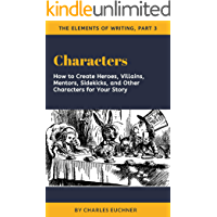 Characters: Creating Heroes, Villains, Mentors, Sidekicks, and Other Characters for Your Story (The Writing Code Series Book 3) (English Edition)