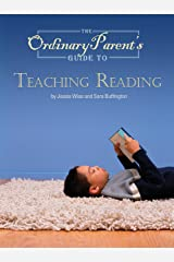 The Ordinary Parent's Guide to Teaching Reading Kindle Edition