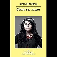 Cómo ser mujer (Panorama de narrativas nº 840) (Spanish Edition)