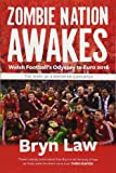 Zombie Nation Awakes: Welsh Football's Odyssey to Euro 2016: The Diary of a Reporter Supporter