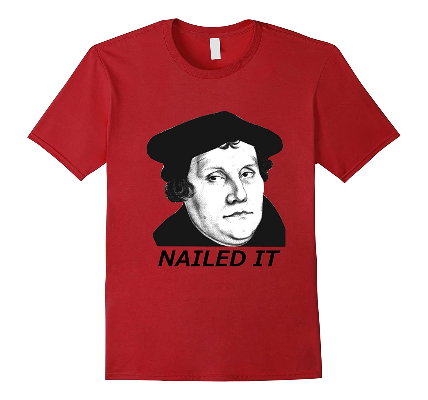 Martin Luther Nailed It 500th Reformation Day T-Shirt-T-Shirt
