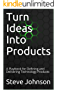 Turn Ideas Into Products: A Playbook for Defining and Delivering Technology Products (English Edition)