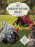 101 Chicken Keeping Hacks from Fresh Eggs Daily:Tips, Tricks, and Ideas for You and your Hens